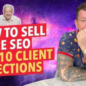 How to Close SEO Deals & Top 10 SEO Client Objections