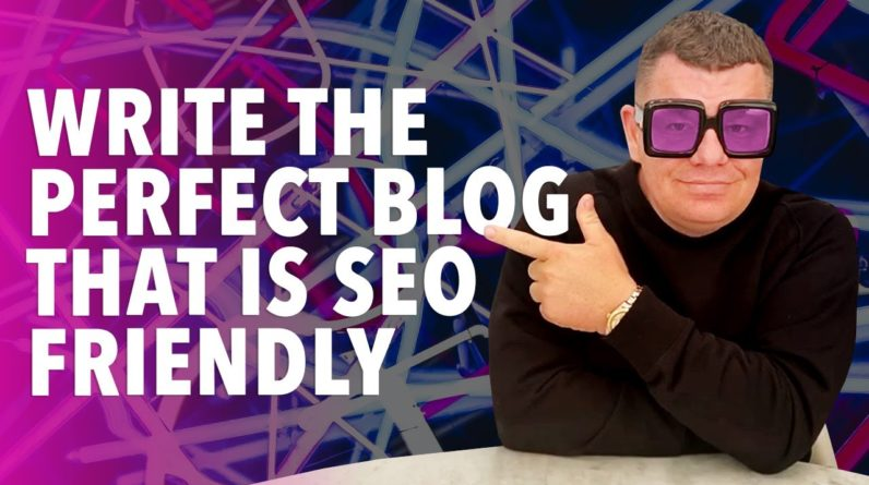 How to Write the Perfect Blog that is SEO-Friendly?